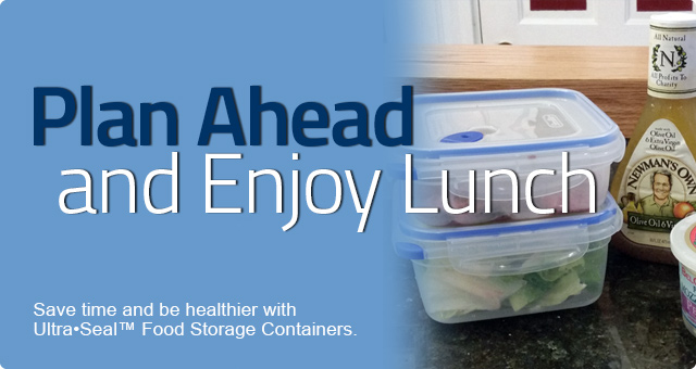 Save time and be healthier with Ultra•Seal™ Food Storage Containers