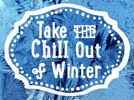 Take the Chill Out of Winter